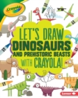 Let's Draw Dinosaurs and Prehistoric Beasts with Crayola (R) ! - eBook