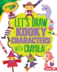 Let's Draw Kooky Characters with Crayola (R) ! - eBook