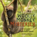 The Woolly Monkey Mysteries : The Quest to Save a Rain Forest Species - eBook