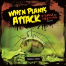 When Plants Attack : Strange and Terrifying Plants - eBook