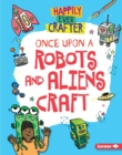 Once Upon a Robots and Aliens Craft - eBook