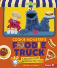 Cookie Monster's Foodie Truck : A Sesame Street (R) Celebration of Food - eBook