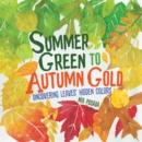 Summer Green to Autumn Gold : Uncovering Leaves' Hidden Colors - eBook