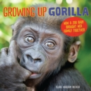 Growing Up Gorilla : How a Zoo Baby Brought Her Family Together - eBook