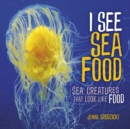 I See Sea Food : Sea Creatures That Look Like Food - eBook