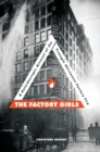 The Factory Girls : A Kaleidoscopic Account of the Triangle Shirtwaist Factory Fire - eBook