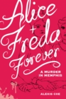 Alice + Freda Forever : A Murder in Memphis - eBook