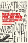 Bleed, Blister, Puke, and Purge : The Dirty Secrets Behind Early American Medicine - eBook