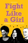 Fight Like a Girl : 50 Feminists Who Changed the World - eBook