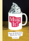 Mug It! : Easy & Delicious Meals for One - eBook