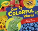 Our Colorful World : A Crayola (R) Celebration of Color - eBook