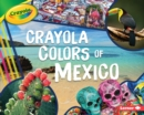 Crayola (R) Colors of Mexico - eBook