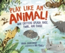 Play Like an Animal! : Why Critters Splash, Race, Twirl, and Chase - eBook