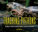 Tracking Pythons : The Quest to Catch an Invasive Predator and Save an Ecosystem - eBook