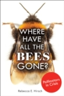 Where Have All the Bees Gone? : Pollinators in Crisis - eBook