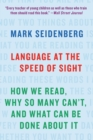 Language at the Speed of Sight : How We Read, Why So Many Can't, and What Can Be Done About It - Book