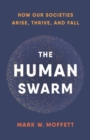 The Human Swarm : How Our Societies Arise, Thrive, and Fall - eBook