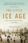 The Little Ice Age : How Climate Made History 1300-1850 - eBook
