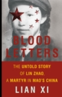Blood Letters : The Untold Story of Lin Zhao, a Martyr in Mao's China - Book
