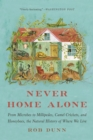 Never Home Alone : From Microbes to Millipedes, Camel Crickets, and Honeybees, the Natural History of Where We Live - eBook