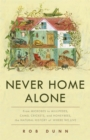 Never Home Alone : From Microbes to Millipedes, Camel Crickets, and Honeybees, the Natural History of Where We Live - Book
