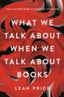 What We Talk About When We Talk About Books : The History and Future of Reading - eBook