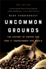 Uncommon Grounds (New edition) : The History of Coffee and How It Transformed Our World - Book