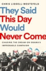 They Said This Day Would Never Come : Chasing the Dream on Obama's Improbable Campaign - eBook