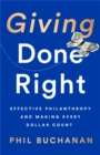 Giving Done Right : Effective Philanthropy and Making Every Dollar Count - Book