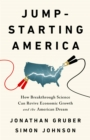 Jump-Starting America : How Breakthrough Science Can Revive Economic Growth and the American Dream - eBook