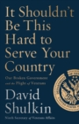 It Shouldn't Be This Hard to Serve Your Country : Our Broken Government and the Plight of Veterans - eBook