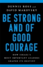 Be Strong and of Good Courage : How Israel's Most Important Leaders Shaped Its Destiny - Book