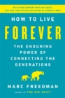 How to Live Forever : The Enduring Power of Connecting the Generations - Book