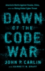 Dawn of the Code War : America's Battle Against Russia, China, and the Rising Global Cyber Threat - eBook