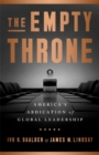 The Empty Throne : America's Abdication of Global Leadership - Book
