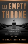 The Empty Throne : America's Abdication of Global Leadership - eBook