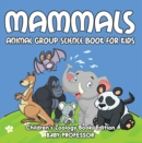 Mammals: Animal Group Science Book For Kids | Children's Zoology Books Edition - eBook