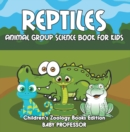 Reptiles: Animal Group Science Book For Kids | Children's Zoology Books Edition - eBook