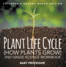 Plant Life Cycle (How Plants Grow): 2nd Grade Science Workbook | Children's Botany Books Edition - eBook