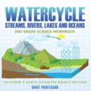 Watercycle (Streams, Rivers, Lakes and Oceans): 2nd Grade Science Workbook | Children's Earth Sciences Books Edition - eBook