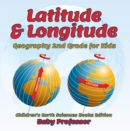 Latitude & Longitude: Geography 2nd Grade for Kids | Children's Earth Sciences Books Edition - eBook