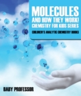 Molecules and How They Work! Chemistry for Kids Series - Children's Analytic Chemistry Books - eBook