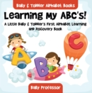 Learning My ABC's! A Little Baby & Toddler's First Alphabet Learning and Discovery Book. - Baby & Toddler Alphabet Books - eBook
