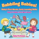 Babbling Babies! Baby's First Words, Early Learning Skills - Baby & Toddler First Word Books - eBook