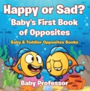 Happy or Sad? Baby's First Book of Opposites - Baby & Toddler Opposites Books - eBook