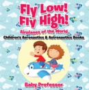 Fly Low! Fly High Airplanes of the World - Children's Aeronautics & Astronautics Books - eBook