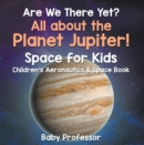 Are We There Yet? All About the Planet Jupiter! Space for Kids - Children's Aeronautics & Space Book - eBook
