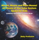 Moons, Moons and More Moons! All Moons of our Solar System - Space for Kids - Children's Aeronautics & Space Book - eBook
