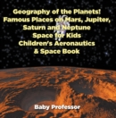 Geography of the Planets! Famous Places on Mars, Jupiter, Saturn and Neptune, Space for Kids - Children's Aeronautics & Space Book - eBook