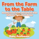 From the Farm to The Table, Healthy Foods from the Farm for Kids - Children's Agriculture Books - eBook